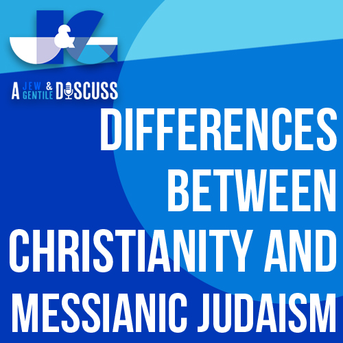 The Differences Between Messianic Judaism and Christianity