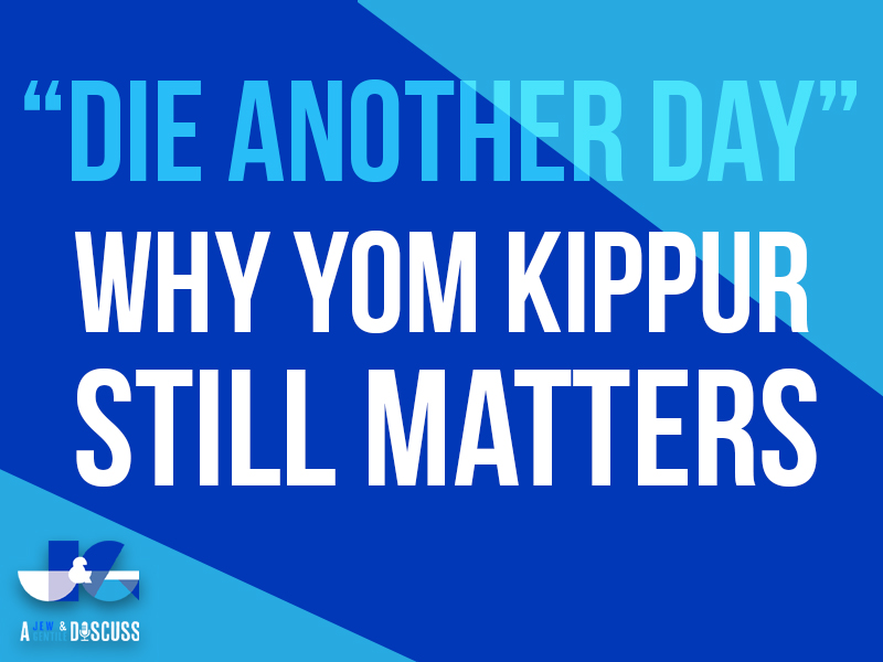 """Die Another Day"" – Why Yom Kippur Still Matters"