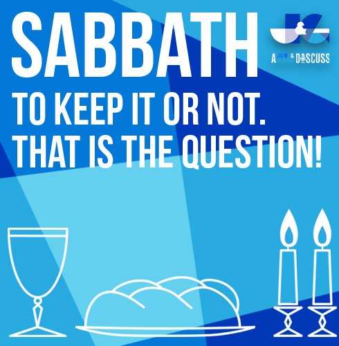 Sabbath to Keep It or Not. That is the Question!