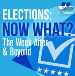 Elections: Now What? The Week After and Beyond
